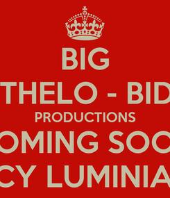 Poster: BIG BOTHELO - BIDEN PRODUCTIONS COMING SOON *ING LUCY LUMINIA ZARINE