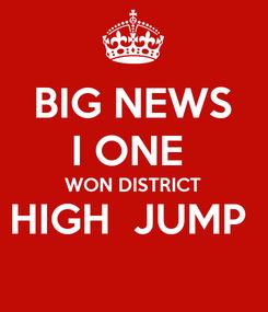 Poster: BIG NEWS I ONE  WON DISTRICT HIGH  JUMP