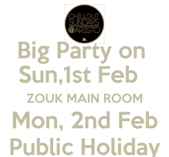 Poster: Big Party on  Sun,1st Feb    ZOUK MAIN ROOM   Mon, 2nd Feb   Public Holiday