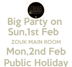 Poster: Big Party on  Sun,1st Feb    ZOUK MAIN ROOM   Mon,2nd Feb   Public Holiday