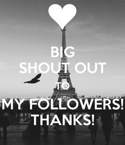 Poster: BIG SHOUT OUT TO MY FOLLOWERS! THANKS!