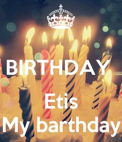 Poster:  BIRTHDAY   Etis My barthday
