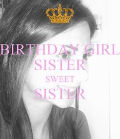 Poster: BIRTHDAY GIRL SISTER SWEET SISTER
