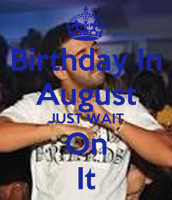 Poster: Birthday In August JUST WAIT On It