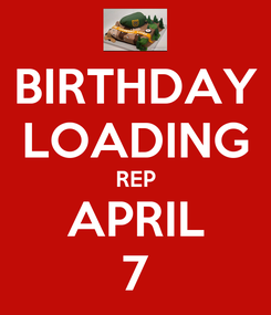 Poster: BIRTHDAY LOADING REP APRIL 7