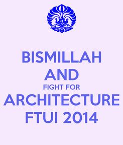 Poster: BISMILLAH AND FIGHT FOR ARCHITECTURE FTUI 2014