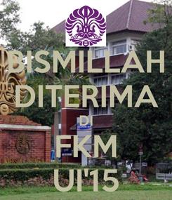 Poster: BISMILLAH DITERIMA DI FKM UI'15