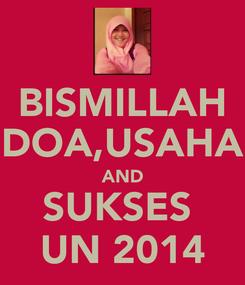 Poster: BISMILLAH DOA,USAHA AND SUKSES  UN 2014