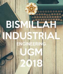 Poster: BISMILLAH INDUSTRIAL ENGINEERING UGM 2018