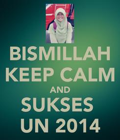 Poster: BISMILLAH KEEP CALM AND SUKSES  UN 2014