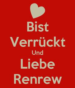 Poster: Bist Verrückt Und Liebe Renrew