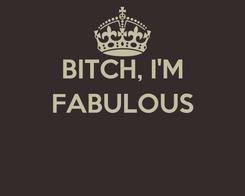 Poster: BITCH, I'M FABULOUS