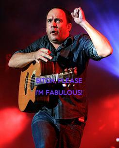 Poster:  BITCH, PLEASE  I'M FABULOUS!