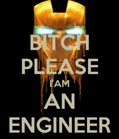 Poster: BITCH PLEASE I'AM AN ENGINEER