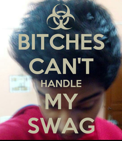 Poster: BITCHES CAN'T HANDLE MY SWAG