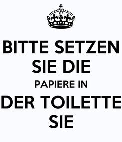 Poster: BITTE SETZEN SIE DIE PAPIERE IN DER TOILETTE SIE