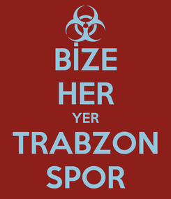 Poster: BİZE HER YER TRABZON SPOR