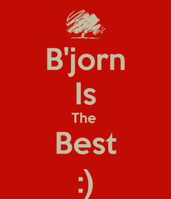 Poster: B'jorn Is The  Best :)