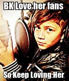 Poster: BK Love her fans  So Keep Loving Her