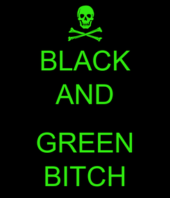 Poster: BLACK AND  GREEN BITCH