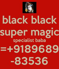 Poster: black black super magic specialist baba =+9189689 -83536