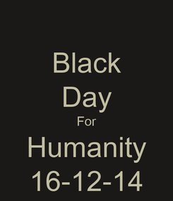 Poster: Black Day For Humanity 16-12-14