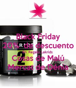 Poster: Black Friday 20%  de descuento En  Regaliz Lakrids Cosas de Malú Mercat de Dénia