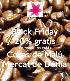 Poster: Black Friday 20% gratis En todos los cafés Cosas de Malú Mercat de Dénia