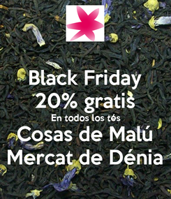 Poster: Black Friday 20% gratis En todos los tés Cosas de Malú Mercat de Dénia