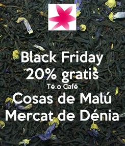 Poster: Black Friday 20% gratis Té o Café Cosas de Malú Mercat de Dénia