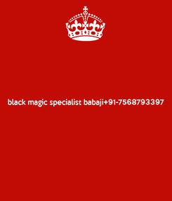 Poster: black magic specialist babaji+91-7568793397