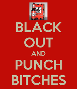 Poster: BLACK OUT AND PUNCH BITCHES