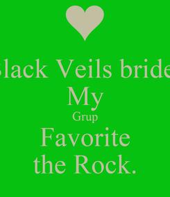 Poster: Black Veils brides My Grup Favorite the Rock.