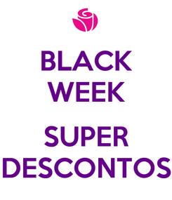 Poster: BLACK WEEK  SUPER DESCONTOS