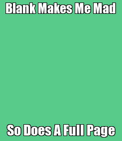 Poster: Blank Makes Me Mad So Does A Full Page