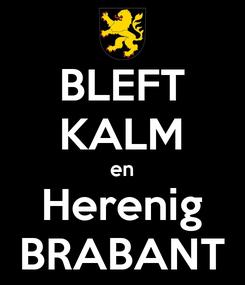 Poster: BLEFT KALM en Herenig BRABANT