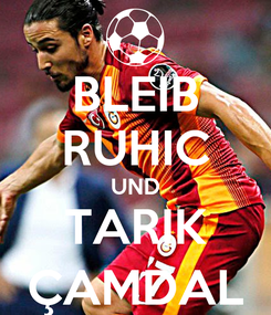 Poster: BLEIB RUHIC UND TARIK ÇAMDAL
