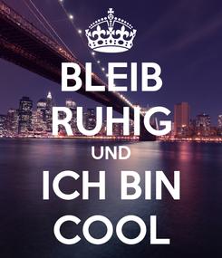 Poster: BLEIB RUHIG UND ICH BIN COOL