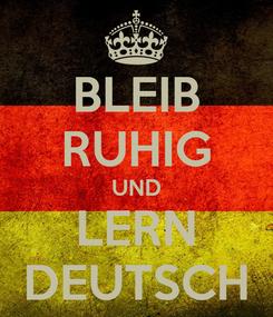 Poster: BLEIB RUHIG UND LERN DEUTSCH