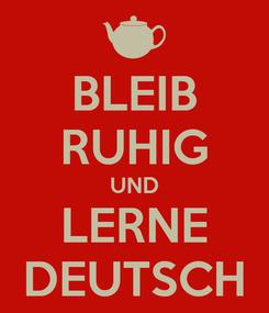 Poster: BLEIB RUHIG UND LERNE DEUTSCH