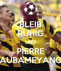 Poster: BLEIB RUHIG UND PIERRE AUBAMEYANG