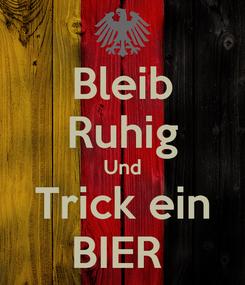 Poster: Bleib Ruhig Und Trick ein BIER