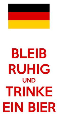 Poster: BLEIB RUHIG UND TRINKE EIN BIER