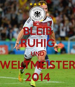 Poster: BLEIB RUHIG UND WELTMEISTER 2014