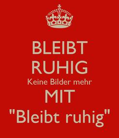 """Poster: BLEIBT RUHIG Keine Bilder mehr MIT """"Bleibt ruhig"""""""
