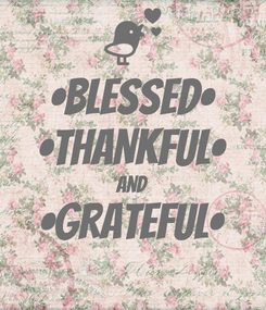 Poster: •BLESSED• •THANKFUL• and •GRATEFUL•