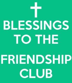 Poster: BLESSINGS TO THE  FRIENDSHIP CLUB