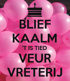 Poster: BLIEF KAALM 'T IS TIED VEUR VRETERIJ