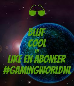 Poster: Blijf Cool en like en aboneer #GamingWorldnl