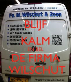 Poster: BLIJF KALM EN BEL DE FIRMA  WILSCHUT